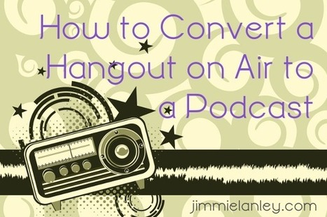 How to Convert a Hangout on Air to a Podcast | Podcasts | Scoop.it
