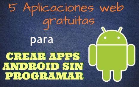 5 herramientas gratis para crear apps Android sin programar | Educacion, ecologia y TIC | Scoop.it