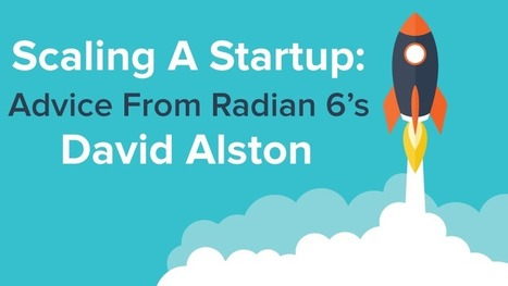 Scaling A Startup: Advice from Radian 6's David Alston - ScribbleLive | Startup - Growth Hacking | Scoop.it