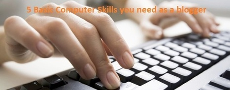 5 Basic Computer Skills you need as a blogger   writing and publishing   Scoop.it