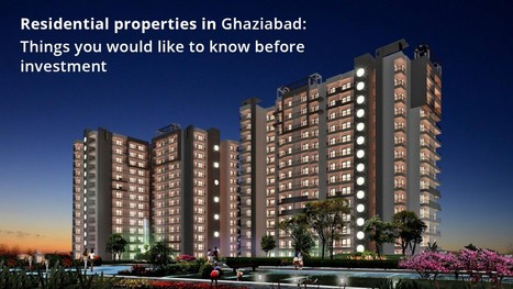 Residential Properties in Ghaziabad: Things you would like to know before Investmen | LandCraft Real Estate Developers Ghaziabad | Scoop.it