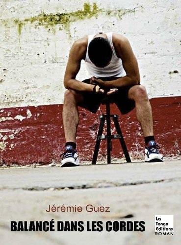 Balancé dans les cordes de Jérémie Guez par La tengo | Chronique autour du livre | Scoop.it