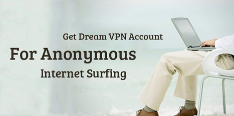 Get Dream VPN Account for Anonymous Internet Surfing | VPN Services | Scoop.it
