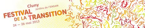 FESTIVAL DE LA TRANSITION 2013 - Cluny, mai 2013 | L'avenir est entre nos mains | Scoop.it