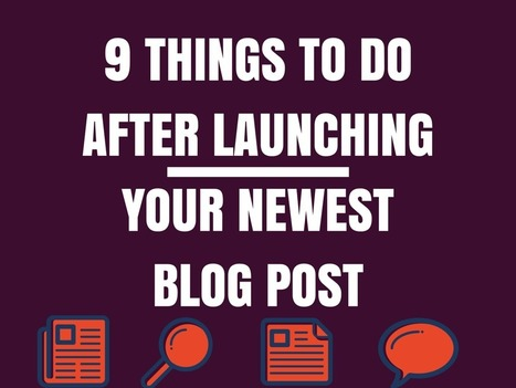 9 Things to Do After Launching Your Newest Blog Post | Public Relations & Social Media Insight | Scoop.it