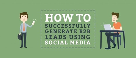 How to Successfully Generate B2B Leads Using Social Media | Agrobrokercommunitymanager | Scoop.it