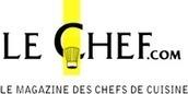 Chefbychef et le magazine Le Chef diffusent de l'information pro sur le Net | Lechef.com - Le magazine des chefs de cuisine | Chefs - Gastronomy | Scoop.it