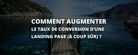 Comment augmenter le taux de conversion d'une landing page (à coup sûr) ? | ADN Web Marketing | Scoop.it