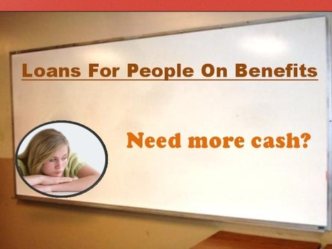 Loans For People On Benefits - Additional Financial To Tackle Uninvited Expenses! - PdfSR.com | Loans For People On Benefits | Scoop.it