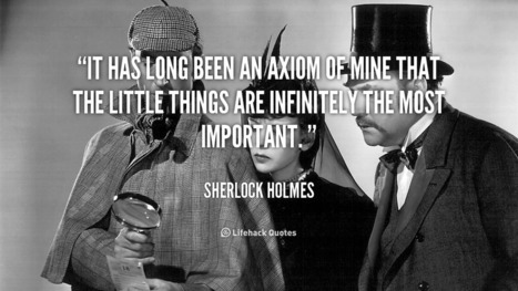 It has Long Been an Axiom of Mine that…- Sherlock Holmes | Inspired to Live | Scoop.it