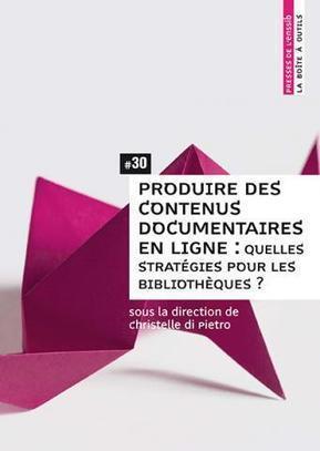 Produire des contenus documentaires en lignes. Note de lecture | Paralipomènes | Outils et  innovations pour mieux trouver, gérer et diffuser l'information | Scoop.it