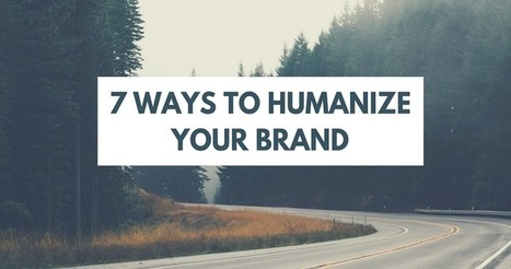 7 Ways to Humanize Your Brand by @ChappyMargot | Content Strategy |Brand Development |Organic SEO | Scoop.it