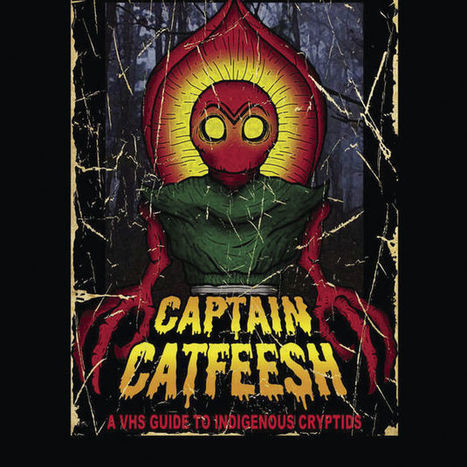 "Captain Catfeesh's ""A VHS Guide to Indigenous Cryptids"" 