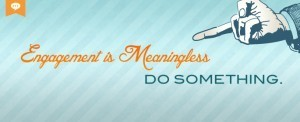 """Engagement"" Is Meaningless. DO Something! - Overit Blog 