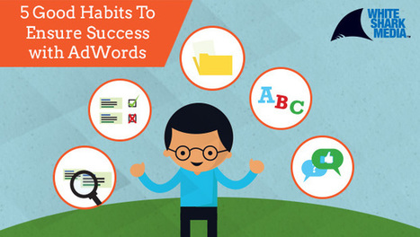 5 Good Habits To Ensure Success With AdWords - Search Engine Journal | Facebook Management | Scoop.it