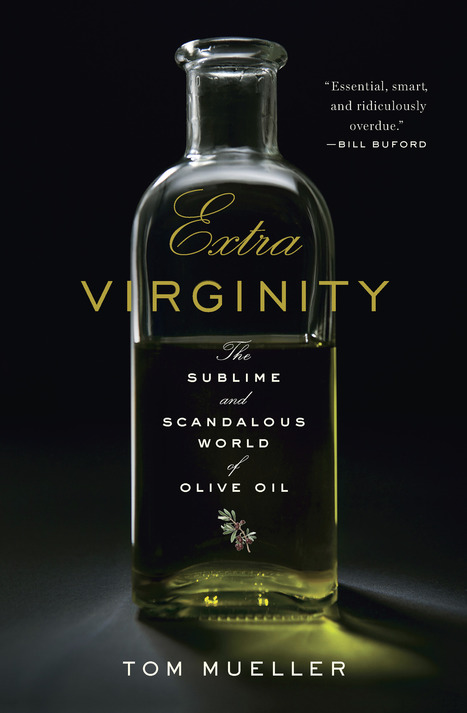 Extra Virginity: The Sublime and Scandalous World of Olive Oil | Extra Virginity | Conviviando | Scoop.it