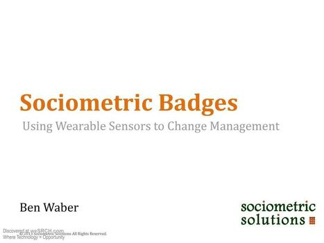 Wearable Sociometric Sensors to Change Management, Business | Innovation | Scoop.it