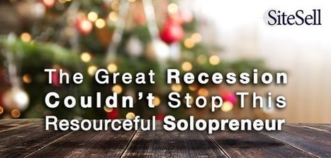 The Great Recession Couldn't Stop This Resourceful Solopreneur - The SiteSell Blog | The Content Marketing Hat | Scoop.it