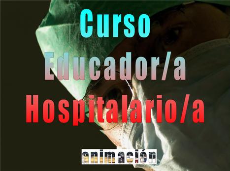 Curso de Educador Hospitalario A distancia - Oferta 75 € | Buscador de Cursos educacion, integracion, trabajo social | Scoop.it