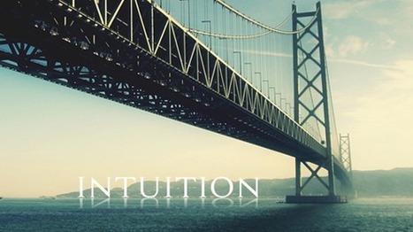 Votre intuition versus votre mental ! #1 - Intuition et Connaissance | Intuition | Scoop.it