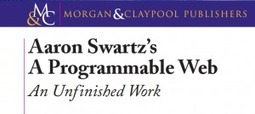 "Publishers Release Unfinished Aaron Swartz Manuscript ""A Programmable Web"" 
