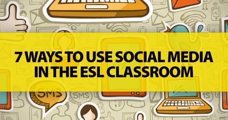 7 Ways To Use Social Media in the ESL Classroom | eLearning through Social Media | Scoop.it