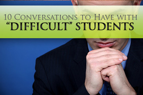 "We Need to Talk: 6 Conversations to Have with ""Difficult"" Students 