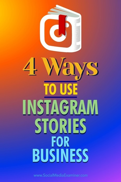 4 Ways to Use Instagram Stories for Business | Social Media News | Scoop.it