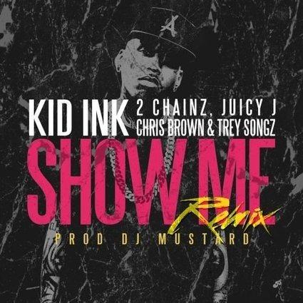 Kid Ink - Show Me Feat. Juicy J, 2 Chainz, Trey Songz & Chris Brown (Remix) | Eargasms | Scoop.it