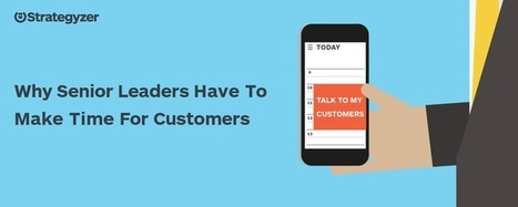 Why Senior Leaders Have To Make Time For Customers | Entrepreneurship | Scoop.it