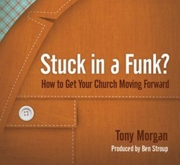 Stuck In a Funk? How to Get Your Church Moving Forward | Christ in the Market Place | Scoop.it