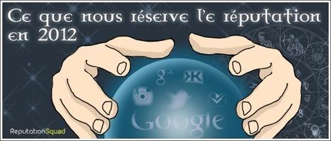 Ereputation : les prédictions : que nous réserve 2012? | Marketing d'influence | Scoop.it