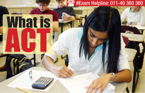 What is ACT: Know about the ACT college readiness assessment | Study Abroad | Alex's Project of Getting into College | Scoop.it