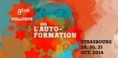 Forum Français de Formation Ouverte et à Distance - Colloque sur l'Autoformation : 29-30-31 octobre 2014 à Strasbourg | elearning : Revue du web par Learn on line | Scoop.it