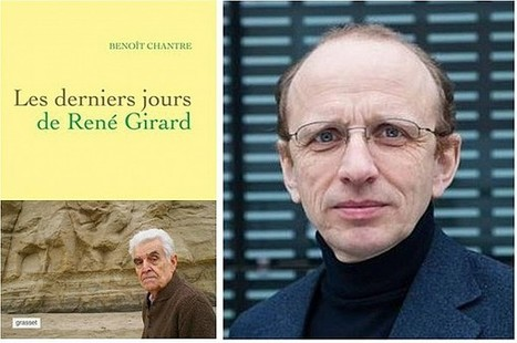 ENTRETIEN – Les derniers jours de René Girard, avec Benoît Chantre | Théologies chrétiennes | Scoop.it