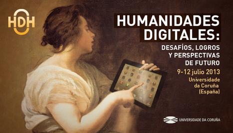HDH2013. HUMANIDADES DIGITALES: Desafíos, logros y perspectivas de futuro 9-12 julio de 2013 (I) | Humanidades digitales | Scoop.it