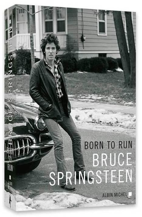 Born to run, les mémoires de Bruce Springsteen - Editions Albin Michel | Bruce Springsteen | Scoop.it