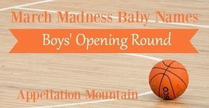 March Madness 2016: Boys Opening Round - Appellation Mountain | Baby Name News! | Scoop.it