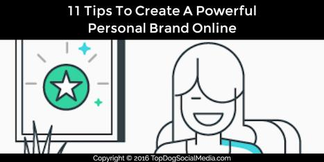 11 Tips To Create A Powerful Personal Brand Online | Social Media, SEO, Mobile, Digital Marketing | Scoop.it