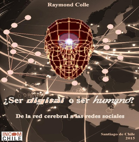 ¿Ser digital o ser humano? De la red cerebral a las redes sociales / Raymond Colle | Comunicación en la era digital | Scoop.it