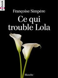 Livre erotique - ClearPassion, Ce qui trouble Lola - Françoise Simpère   Clearpassion - La librairie numérique 100% féminine   Scoop.it
