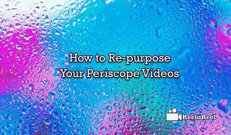How to Re-purpose Your Periscope Videos | Internet Marketing | Scoop.it