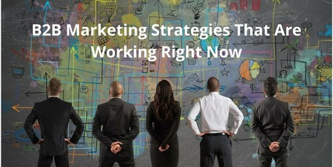 7 B2B Marketing Strategies That Are Working Right Now | B2B Marketing-The Practical Side | Scoop.it