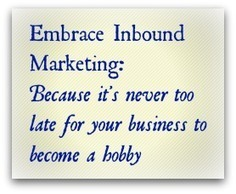Embrace Inbound Marketing or Your Business Will Become a Hobby | Adlandpro talking about Social-Marketing-Blogging | Scoop.it