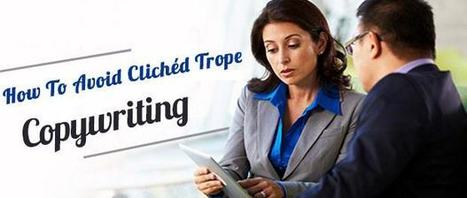 How to Avoid Clichéd Trope Copywriting   Perfect Writing Services   Scoop.it