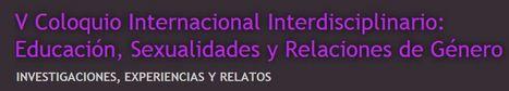V Coloquio Internacional Interdisciplinario: Educación, Sexualidades y Relaciones de Género | Genera Igualdad | Scoop.it