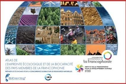 Atlas de l'empreinte écologique et de la biocapacité des pays francophones - Organisation internationale de la Francophonie | Français 4H | Scoop.it