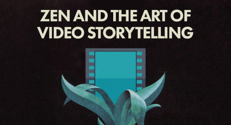 Zen and the Art of Video Storytelling | Media Education | Scoop.it