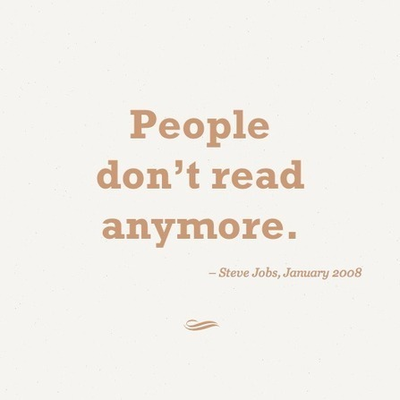 People don't read anymore. | Steve Jobs Picture Quotes | Quoteswave | Steve Jobs Quotes | Scoop.it