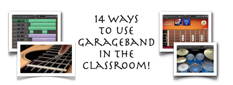 14 Ways to Use Garageband in the Classroom | EDUcational Chatter | Scoop.it
